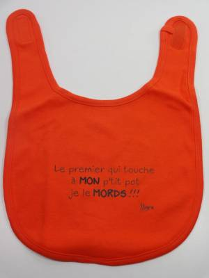 Bavoir Humour Le Premier Qui Touche à Mon Pt'it Pot Je Le Mords !!! (Orange)